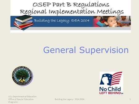 U.S. Department of Education Office of Special Education Programs Building the Legacy: IDEA 20041 General Supervision.