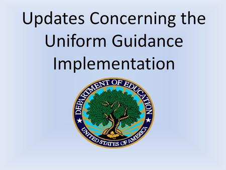 Updates Concerning the Uniform Guidance Implementation.