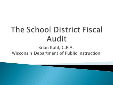 Brian Kahl, C.P.A. Wisconsin Department of Public Instruction.