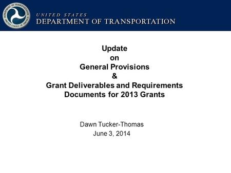 Update on General Provisions & Grant Deliverables and Requirements Documents for 2013 Grants Dawn Tucker-Thomas June 3, 2014.