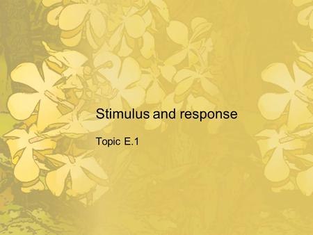 Stimulus and response Topic E.1.