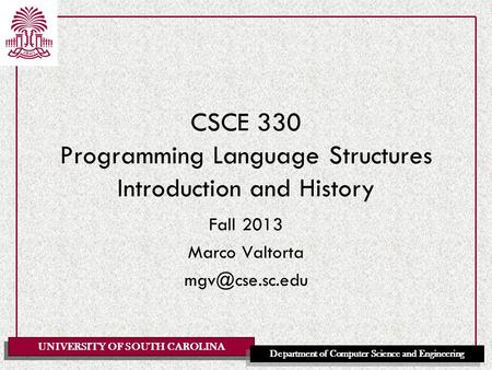 UNIVERSITY OF SOUTH CAROLINA Department of <strong>Computer</strong> Science and Engineering CSCE 330 Programming <strong>Language</strong> Structures Introduction and History Fall 2013.