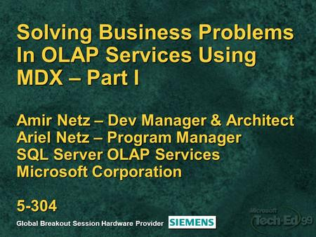 Solving Business Problems In OLAP Services Using MDX – Part I Amir Netz – Dev Manager & Architect Ariel Netz – Program Manager SQL Server OLAP Services.