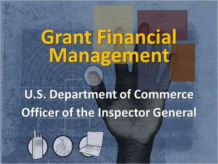 Grant Financial Management U.S. Department of Commerce Officer of the Inspector General 1.