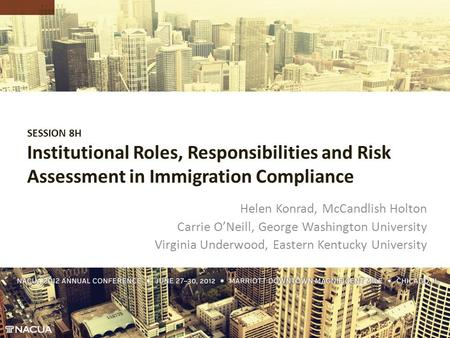 Institutional Roles, Responsibilities and Risk Assessment in Immigration Compliance Helen Konrad, McCandlish Holton Carrie O'Neill, George Washington University.