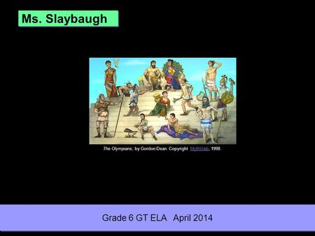 Ms. Slaybaugh The Olympians, by Gordon Dean. Copyright MythWeb, 1998.MythWeb Grade 6 GT ELA April 2014.