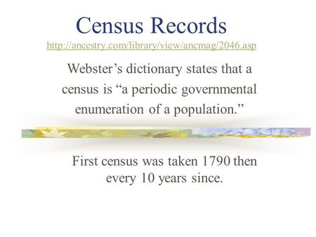 Census Records   First census was taken 1790 then every.