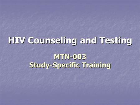 HIV Counseling and Testing MTN-003 Study-Specific Training.