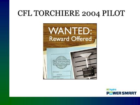 CFL TORCHIERE 2004 PILOT. OUTLINE  OBJECTIVES  TORCHIERE MARKET  BARRIERS (5 As)  STRATEGY  PROGRAM DESIGN  RESULTS  CONCLUSION/NEXT STEPS  VIDEO.