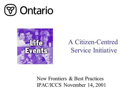 A Citizen-Centred Service Initiative New Frontiers & Best Practices IPAC/ICCS November 14, 2001.