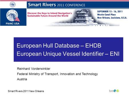 European Hull Database – EHDB European Unique Vessel Identifier – ENI Reinhard Vorderwinkler Federal Ministry of Transport, Innovation and Technology Austria.