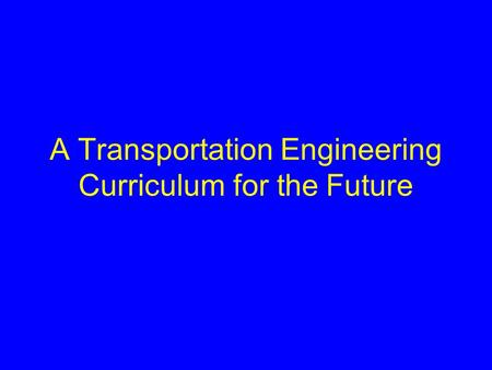 A Transportation Engineering Curriculum for the Future.