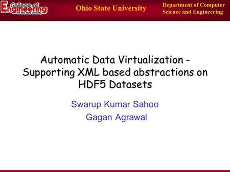 Ohio State University Department of Computer Science and Engineering Automatic Data Virtualization - Supporting XML based abstractions on HDF5 Datasets.