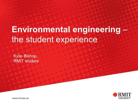Environmental engineering – the student experience Kylie Bishop, RMIT student.