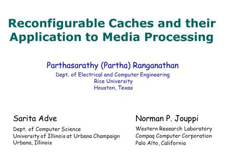 Reconfigurable Caches and their Application to Media Processing Parthasarathy (Partha) Ranganathan Dept. of Electrical and Computer Engineering Rice University.