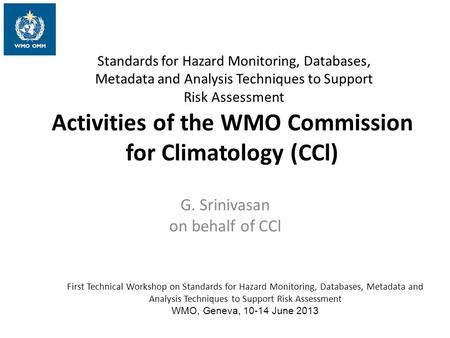 First Technical Workshop on Standards for Hazard Monitoring, Databases, Metadata and Analysis Techniques to Support Risk Assessment WMO, Geneva, 10-14.