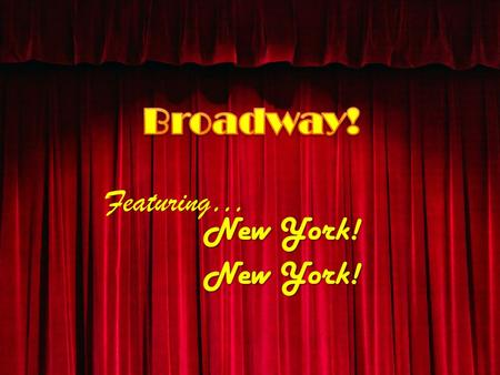 New York! Featuring…. For the trip of a lifetime! June 6-10, 2015 Austin to New York City.