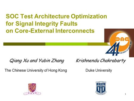 1 SOC Test Architecture Optimization for Signal Integrity Faults on Core-External Interconnects Qiang Xu and Yubin Zhang Krishnendu Chakrabarty The Chinese.
