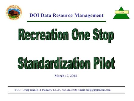 DATA DOI Data Resource Management POC: Craig Tanner, IT Pioneers, L.L.C., 703-626-2730,   March 17, 2004.