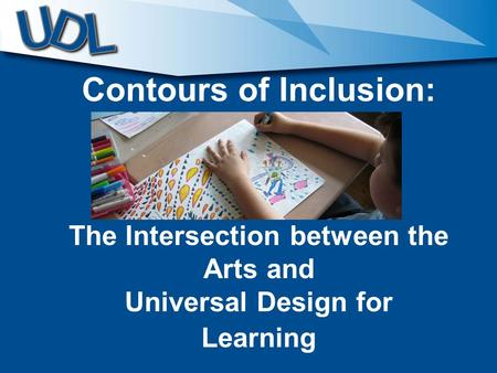 Contours of Inclusion: The Intersection between the Arts and Universal Design for Learning.