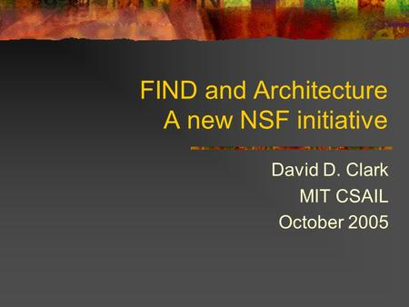 FIND and Architecture A new NSF initiative David D. Clark MIT CSAIL October 2005.
