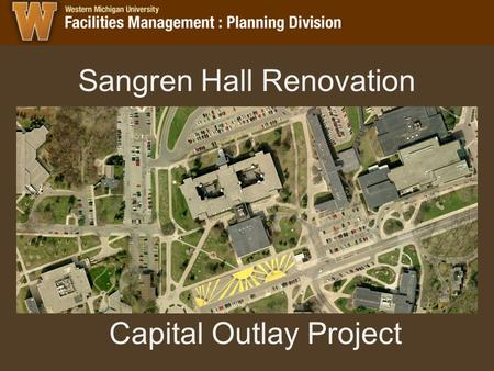 Sangren Hall Renovation Capital Outlay Project. Sangren Hall WMU's largest classroom building –Largest in size – 200,000 square feet –Largest in total.