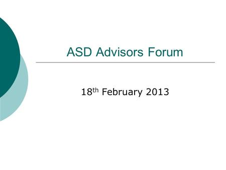 ASD Advisors Forum 18 th February 2013. Authority wide CPD ICT additional support resources & Kidspiration Siblings ASD School Training Autism Friendly.