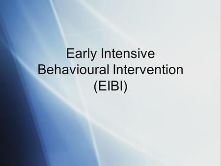 Early Intensive Behavioural Intervention (EIBI). EIBI and Lovaas (1987) UCLA Young Autism Project (YAP) 1970-1984 Early  Less discrimination between.