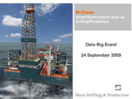 Oslo Rig Event 2009Page 1 SKDP N-Class Jack-Up Unit Drilling/Production N-Class Harsh Environment Jack-up Drilling/Production N-Class Harsh Environment.