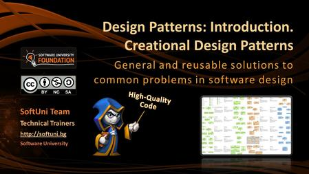 Design Patterns: Introduction. Creational Design Patterns General and reusable solutions to common problems in software design Software University