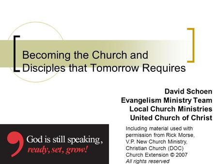 Becoming the Church and Disciples that Tomorrow Requires David Schoen Evangelism Ministry Team Local Church Ministries United Church of Christ Including.