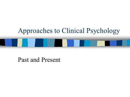 Approaches to Clinical Psychology Past and Present.
