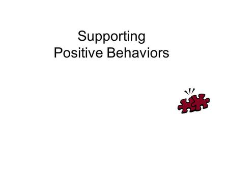 Supporting Positive Behaviors. A Person Centered Plan General strategies Individualized approaches.