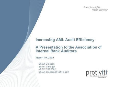 Increasing AML Audit Efficiency A Presentation to the Association of Internal Bank Auditors March 19, 2009 Shaun Creegan Senior Manager +1 212.708.6362.