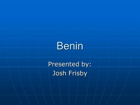 Benin Presented by: Josh Frisby. Terms Colonialism- When a country tries to establish itself upon another country by making it a state or dependent Colonialism-