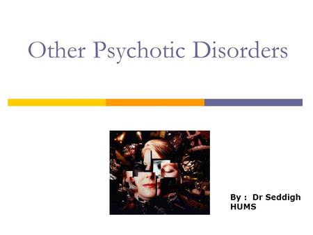 Other Psychotic Disorders By : Dr Seddigh HUMS. Other Psychotic Disorders Schizophreniform Disorder Brief Psychotic Disorder Schizoaffective Disorder.
