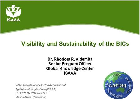 Visibility and Sustainability of the BICs International Service for the Acquisition of Agri-biotech Applications (ISAAA) c/o IRRI, DAPO Box 7777 Metro.