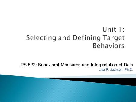 Unit 1: Selecting and Defining Target Behaviors