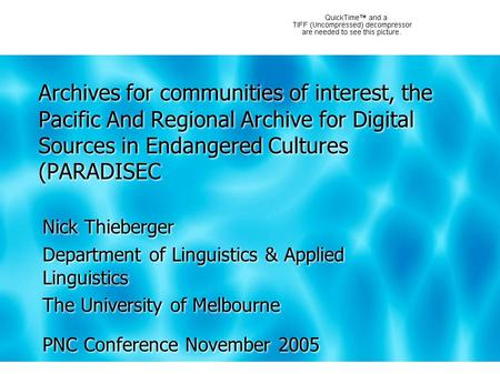 Archives for communities of interest, the Pacific And Regional Archive for Digital Sources in Endangered Cultures (PARADISEC Nick Thieberger Department.