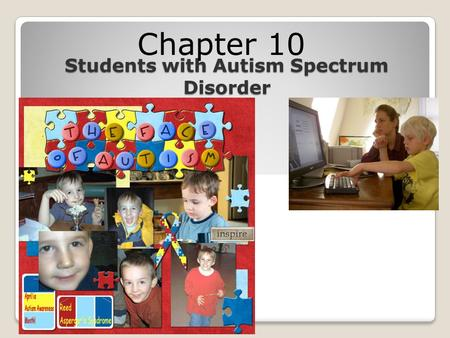 Students with Autism Spectrum Disorder Chapter 10 This multimedia product and its contents are protected under copyright law. The following are prohibited.