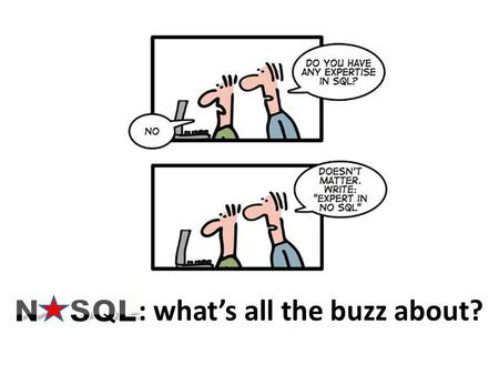: what's all the buzz about?.  Next generation databases are: Non-relational, Distributed, Open-source, Horizontal scalable.