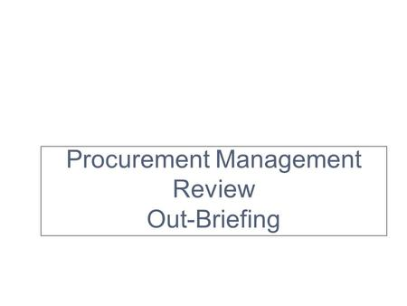 Procurement Management Review Out-Briefing. Agenda OverviewFindings Next Steps and Questions.