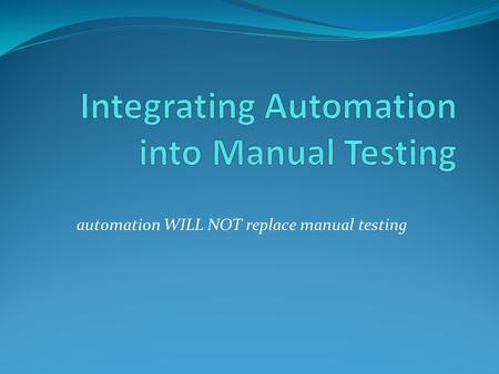 Integrating Automation into Manual Testing
