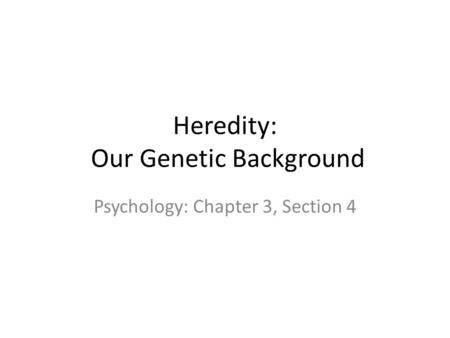 Heredity: Our Genetic Background