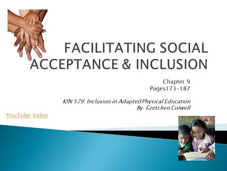 Chapter 9 Pages173-187 KIN 579: Inclusion in Adapted Physical Education By: Gretchen Colwell YouTube Video.