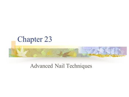 Chapter 23 Advanced Nail Techniques. The nail industry experienced great expansion when the first acrylic artificial nail extensions were introduced in.