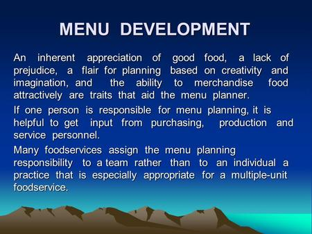 MENU DEVELOPMENT An inherent appreciation of good food, a lack of prejudice, a flair for planning based on creativity and imagination, and the ability.