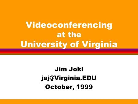 Videoconferencing at the University of Virginia Jim Jokl October, 1999.