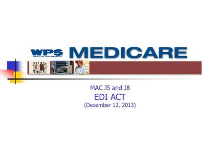 MAC J5 and J8 EDI ACT (December 12, 2013). Purpose of Power Point Current issues MSP Claims 5010 ICD-10 Preparedness & Test Days Monitor Your Business.