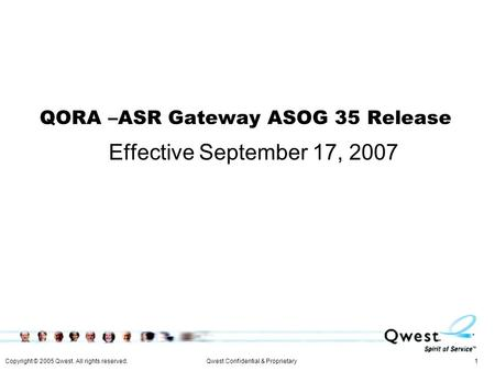 Copyright © 2005 Qwest. All rights reserved. 1Qwest Confidential & Proprietary QORA –ASR Gateway ASOG 35 Release Effective September 17, 2007.